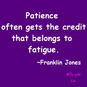 Patience and fatigue-Franklin Jones-hashtag purple-quote